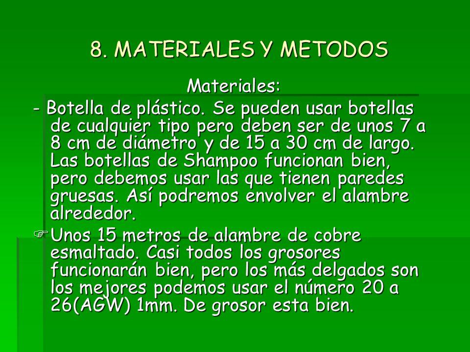 8. MATERIALES Y METODOS Materiales: - Botella de plástico. Se pueden usar botellas de cualquier tipo pero deben ser de unos 7 a 8 cm de diámetro y de