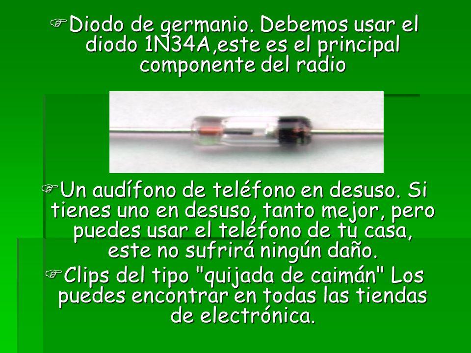 Diodo de germanio. Debemos usar el diodo 1N34A,este es el principal componente del radio Diodo de germanio. Debemos usar el diodo 1N34A,este es el pri