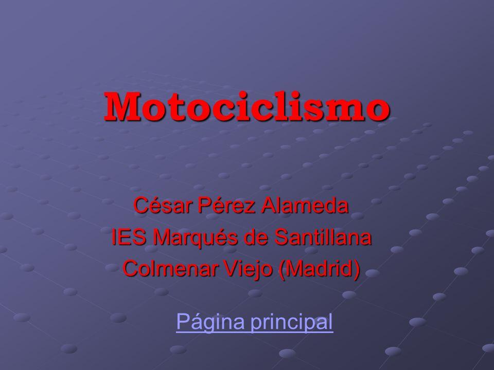 Motociclismo César Pérez Alameda IES Marqués de Santillana Colmenar Viejo (Madrid) Página principal