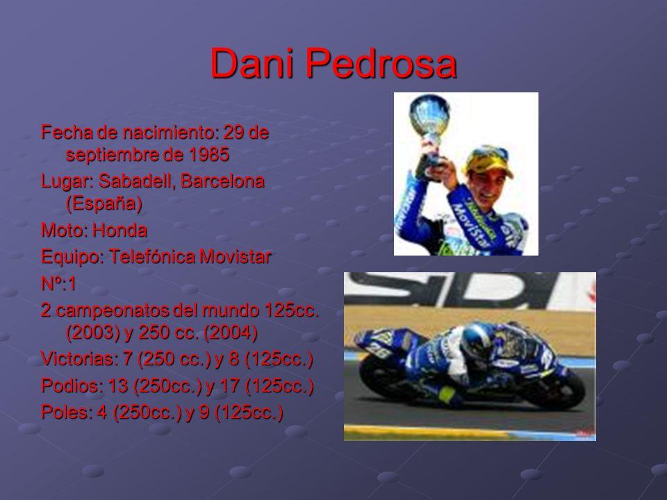 Dani Pedrosa Fecha de nacimiento: 29 de septiembre de 1985 Lugar: Sabadell, Barcelona (España) Moto: Honda Equipo: Telefónica Movistar Nº:1 2 campeona