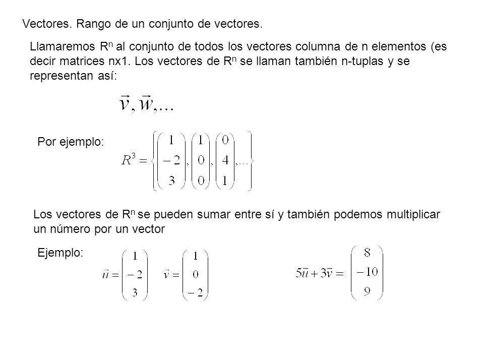 Vectores. Rango de un conjunto de vectores. Llamaremos R n al conjunto de todos los vectores columna de n elementos (es decir matrices nx1. Los vector
