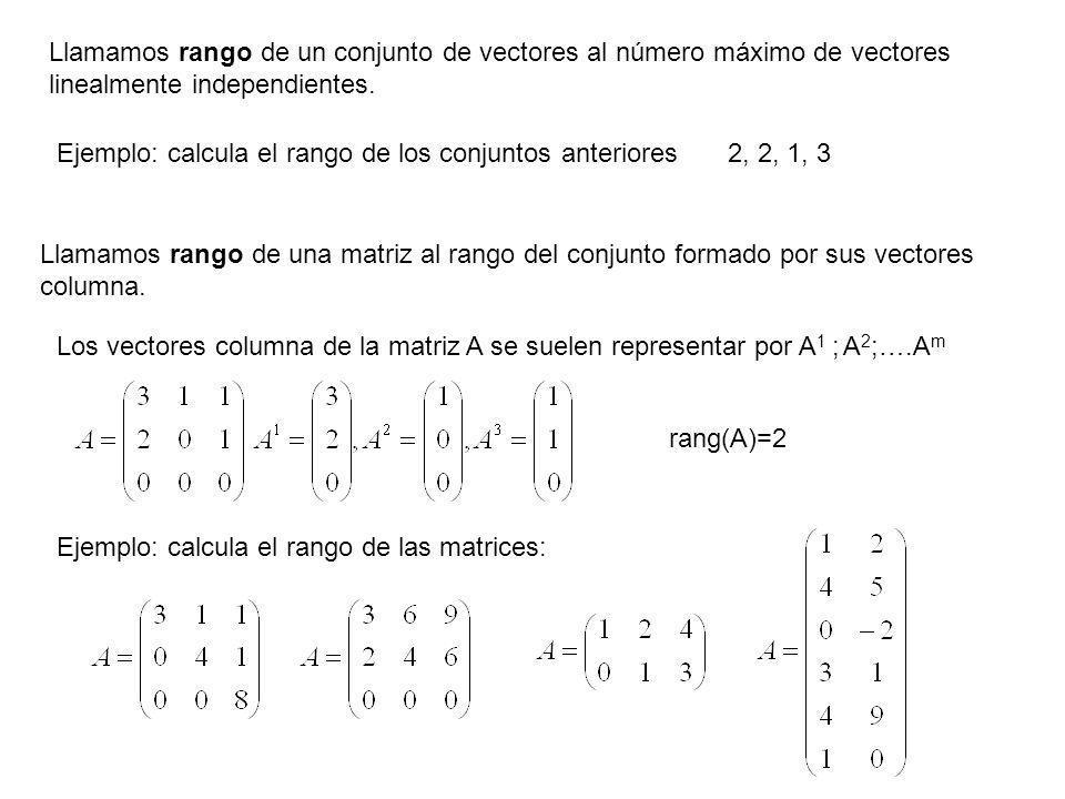Llamamos rango de un conjunto de vectores al número máximo de vectores linealmente independientes. Llamamos rango de una matriz al rango del conjunto