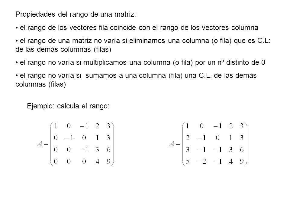 Propiedades del rango de una matriz: el rango de los vectores fila coincide con el rango de los vectores columna el rango de una matriz no varía si el