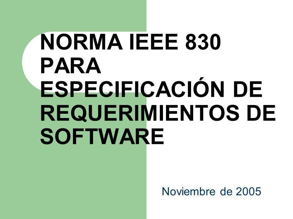 NORMA IEEE 830 PARA ESPECIFICACIÓN DE REQUERIMIENTOS DE SOFTWARE Noviembre de 2005