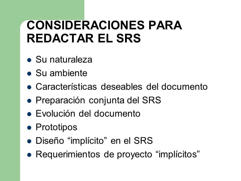 CONSIDERACIONES PARA REDACTAR EL SRS Su naturaleza Su ambiente Características deseables del documento Preparación conjunta del SRS Evolución del docu
