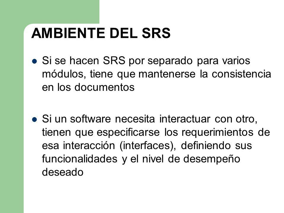 AMBIENTE DEL SRS Si se hacen SRS por separado para varios módulos, tiene que mantenerse la consistencia en los documentos Si un software necesita inte