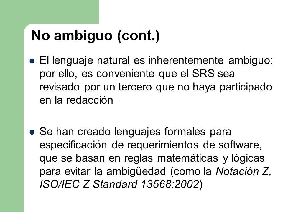 No ambiguo (cont.) El lenguaje natural es inherentemente ambiguo; por ello, es conveniente que el SRS sea revisado por un tercero que no haya particip