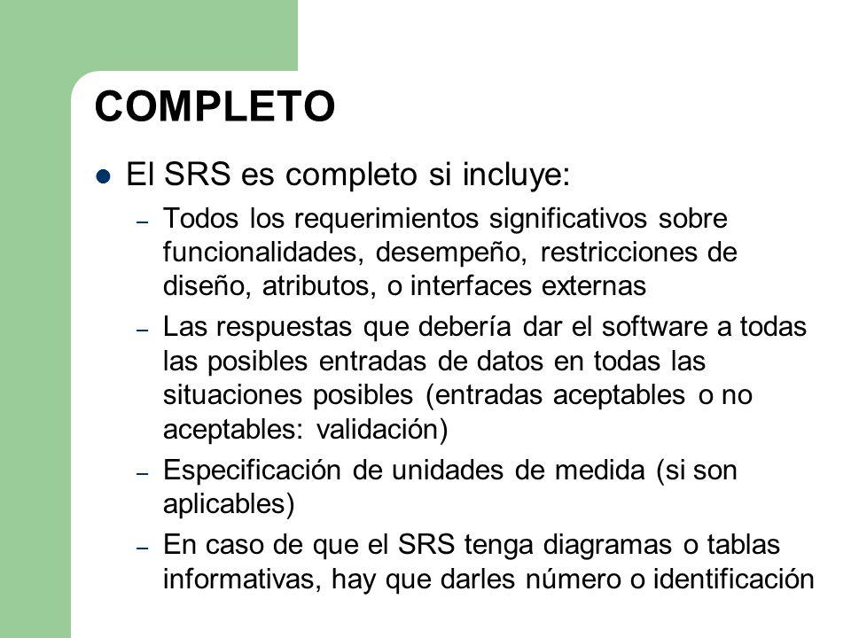 COMPLETO El SRS es completo si incluye: – Todos los requerimientos significativos sobre funcionalidades, desempeño, restricciones de diseño, atributos