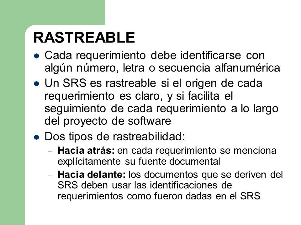 RASTREABLE Cada requerimiento debe identificarse con algún número, letra o secuencia alfanumérica Un SRS es rastreable si el origen de cada requerimie
