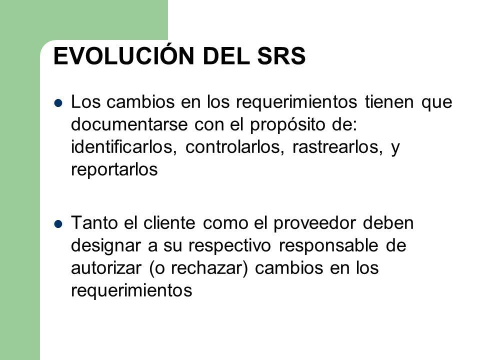 EVOLUCIÓN DEL SRS Los cambios en los requerimientos tienen que documentarse con el propósito de: identificarlos, controlarlos, rastrearlos, y reportar