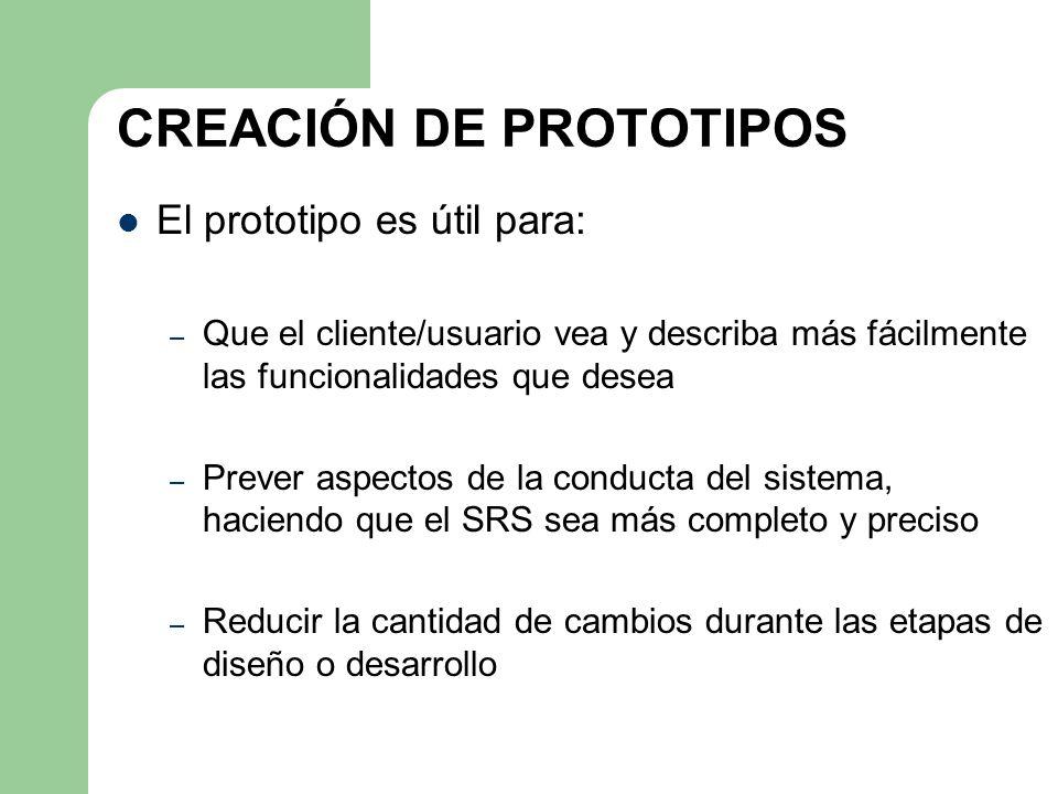 CREACIÓN DE PROTOTIPOS El prototipo es útil para: – Que el cliente/usuario vea y describa más fácilmente las funcionalidades que desea – Prever aspect