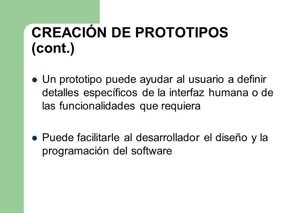 CREACIÓN DE PROTOTIPOS (cont.) Un prototipo puede ayudar al usuario a definir detalles específicos de la interfaz humana o de las funcionalidades que