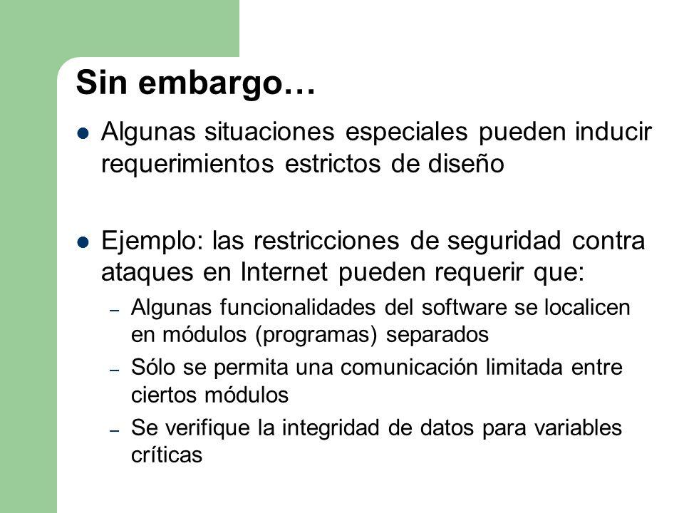 Sin embargo… Algunas situaciones especiales pueden inducir requerimientos estrictos de diseño Ejemplo: las restricciones de seguridad contra ataques e