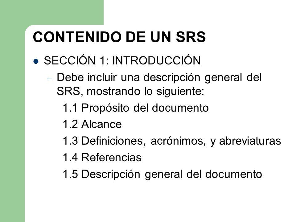CONTENIDO DE UN SRS SECCIÓN 1: INTRODUCCIÓN – Debe incluir una descripción general del SRS, mostrando lo siguiente: 1.1 Propósito del documento 1.2 Al