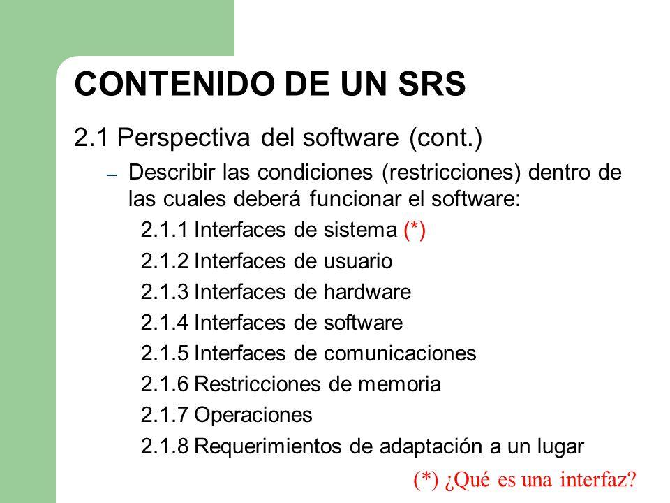 CONTENIDO DE UN SRS 2.1 Perspectiva del software (cont.) – Describir las condiciones (restricciones) dentro de las cuales deberá funcionar el software