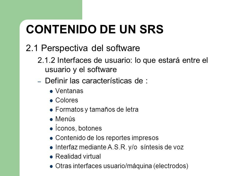 CONTENIDO DE UN SRS 2.1 Perspectiva del software 2.1.2 Interfaces de usuario: lo que estará entre el usuario y el software – Definir las característic