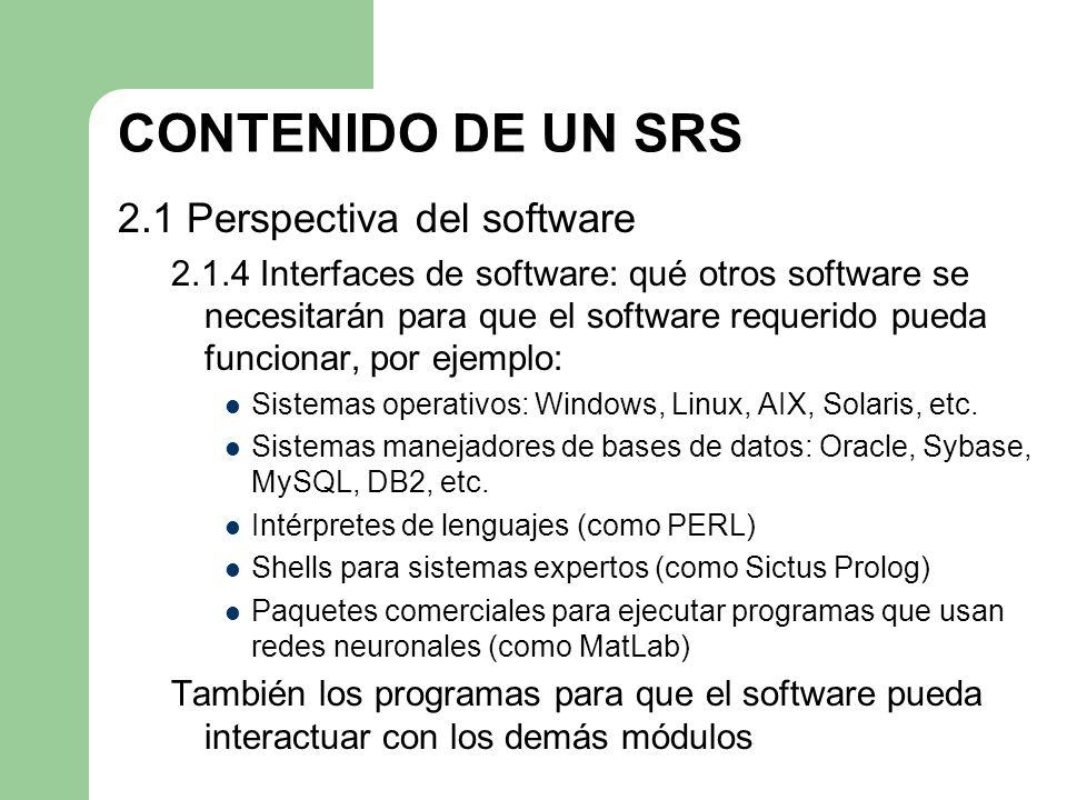 CONTENIDO DE UN SRS 2.1 Perspectiva del software 2.1.4 Interfaces de software: qué otros software se necesitarán para que el software requerido pueda