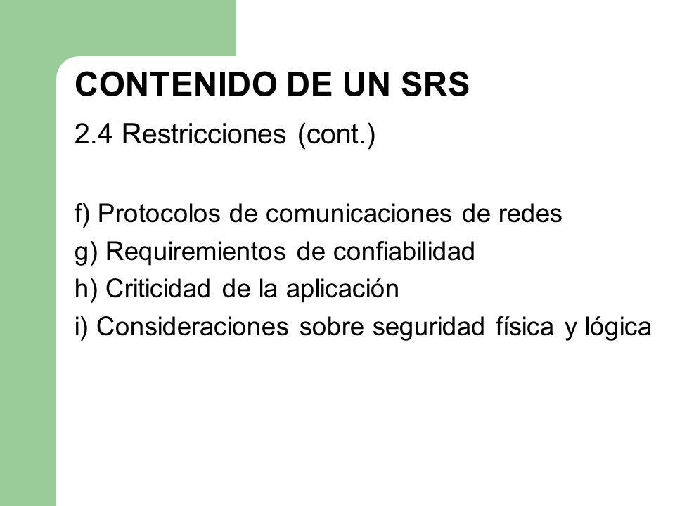 CONTENIDO DE UN SRS 2.4 Restricciones (cont.) f) Protocolos de comunicaciones de redes g) Requiremientos de confiabilidad h) Criticidad de la aplicaci