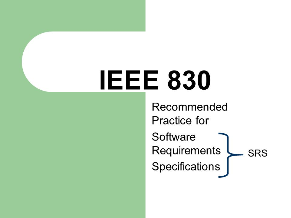 IEEE 830 Recommended Practice for Software Requirements Specifications SRS