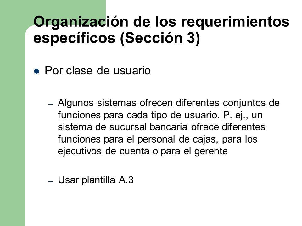 Organización de los requerimientos específicos (Sección 3) Por clase de usuario – Algunos sistemas ofrecen diferentes conjuntos de funciones para cada