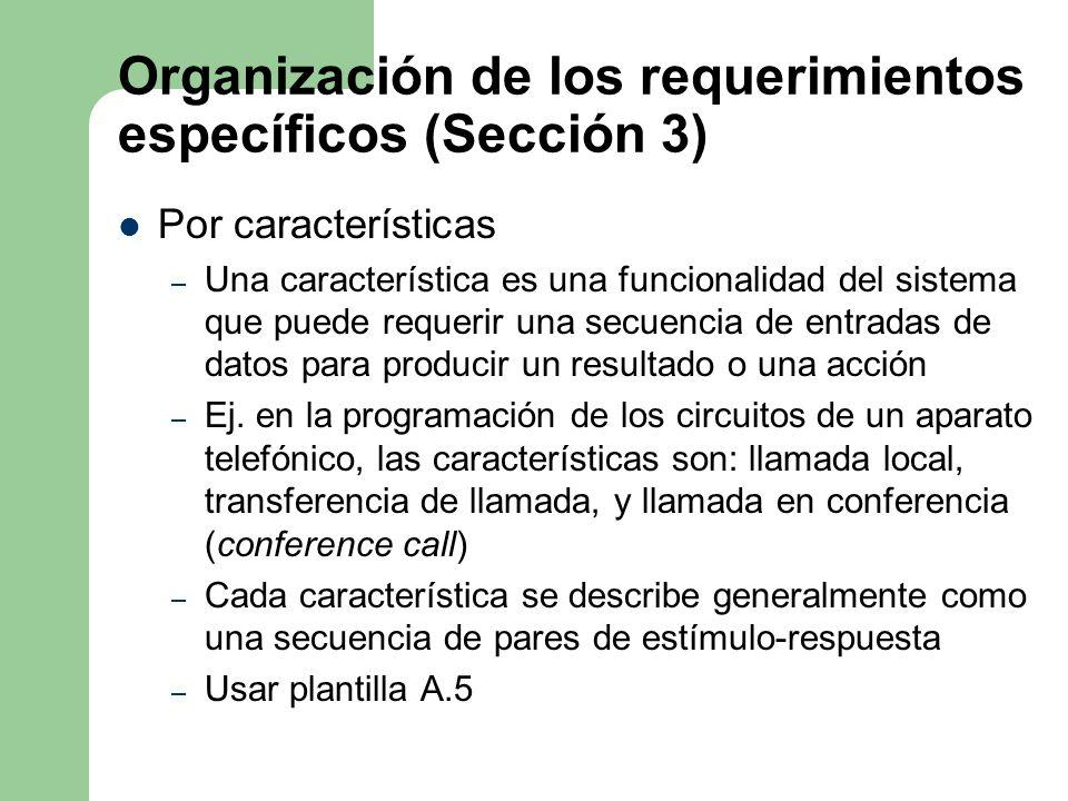 Organización de los requerimientos específicos (Sección 3) Por características – Una característica es una funcionalidad del sistema que puede requeri