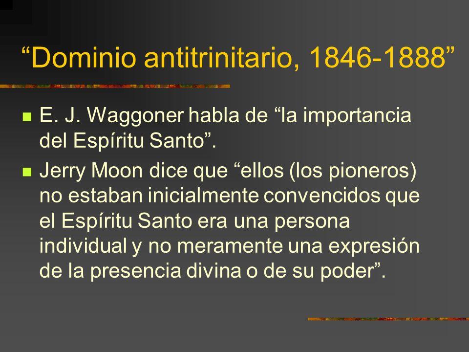 Dominio antitrinitario, 1846-1888 E. J. Waggoner habla de la importancia del Espíritu Santo. Jerry Moon dice que ellos (los pioneros) no estaban inici