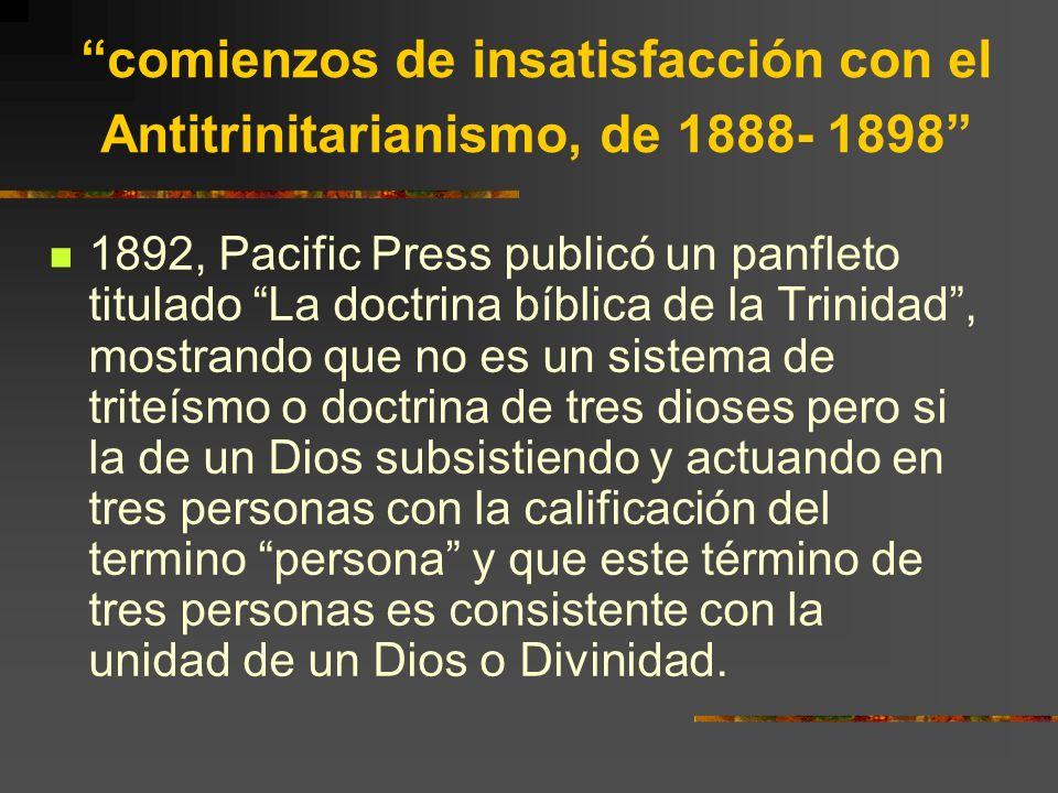 comienzos de insatisfacción con el Antitrinitarianismo, de 1888- 1898 1892, Pacific Press publicó un panfleto titulado La doctrina bíblica de la Trini