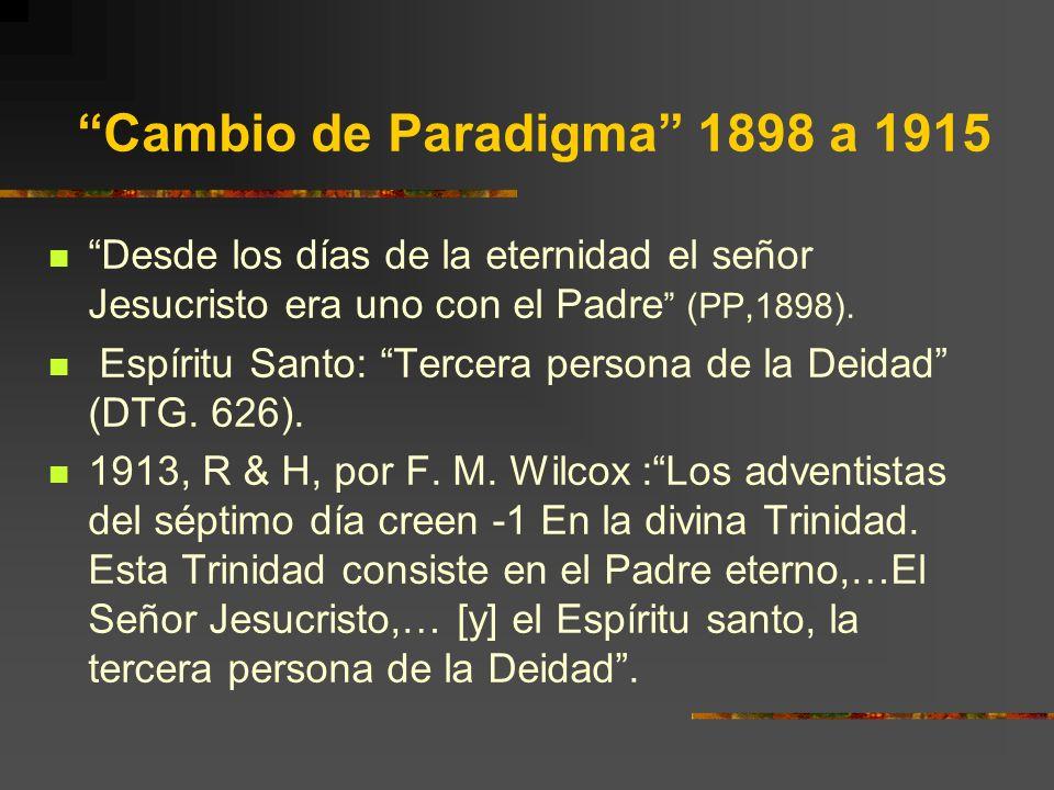 Cambio de Paradigma 1898 a 1915 Desde los días de la eternidad el señor Jesucristo era uno con el Padre (PP,1898). Espíritu Santo: Tercera persona de