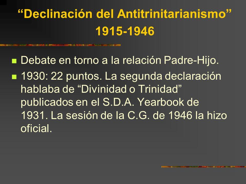 Declinación del Antitrinitarianismo 1915-1946 Debate en torno a la relación Padre-Hijo. 1930: 22 puntos. La segunda declaración hablaba de Divinidad o