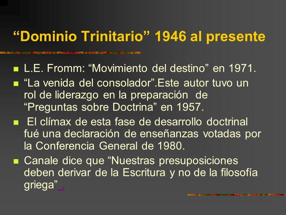 Dominio Trinitario 1946 al presente L.E. Fromm: Movimiento del destino en 1971. La venida del consolador.Este autor tuvo un rol de liderazgo en la pre