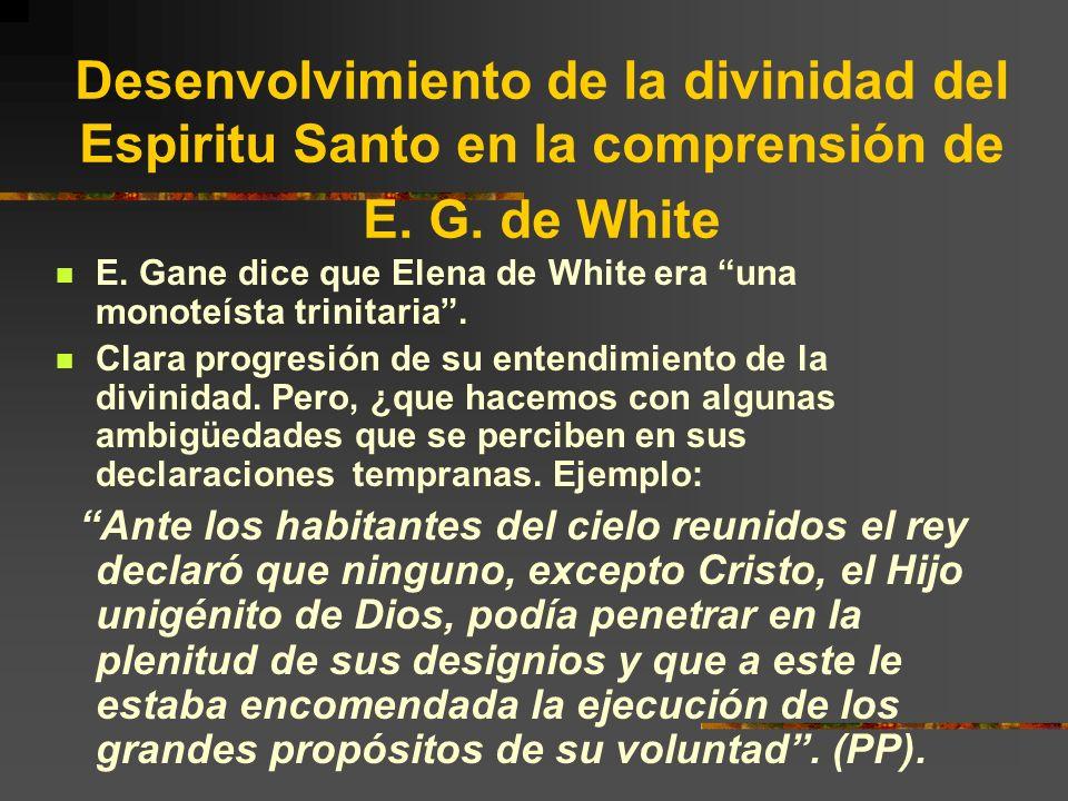 Desenvolvimiento de la divinidad del Espiritu Santo en la comprensión de E. G. de White E. Gane dice que Elena de White era una monoteísta trinitaria.