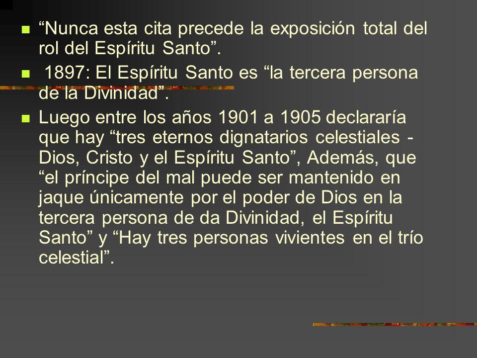 Nunca esta cita precede la exposición total del rol del Espíritu Santo. 1897: El Espíritu Santo es la tercera persona de la Divinidad. Luego entre los
