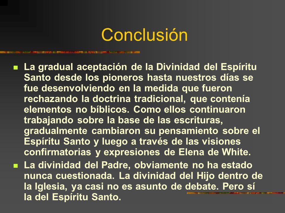 Conclusión La gradual aceptación de la Divinidad del Espíritu Santo desde los pioneros hasta nuestros días se fue desenvolviendo en la medida que fuer