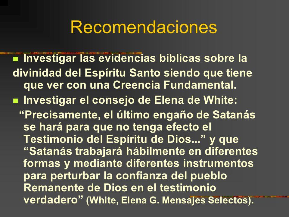 Recomendaciones Investigar las evidencias bíblicas sobre la divinidad del Espíritu Santo siendo que tiene que ver con una Creencia Fundamental. Invest