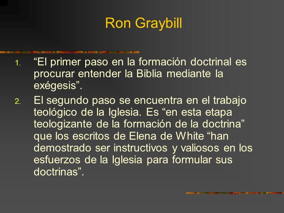 Ron Graybill 1. El primer paso en la formación doctrinal es procurar entender la Biblia mediante la exégesis. 2. El segundo paso se encuentra en el tr