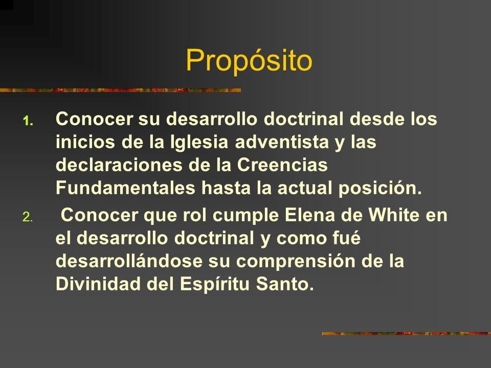 Propósito 1. Conocer su desarrollo doctrinal desde los inicios de la Iglesia adventista y las declaraciones de la Creencias Fundamentales hasta la act