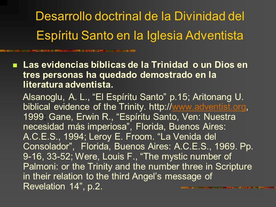 Conclusión La gradual aceptación de la Divinidad del Espíritu Santo desde los pioneros hasta nuestros días se fue desenvolviendo en la medida que fueron rechazando la doctrina tradicional, que contenía elementos no bíblicos.