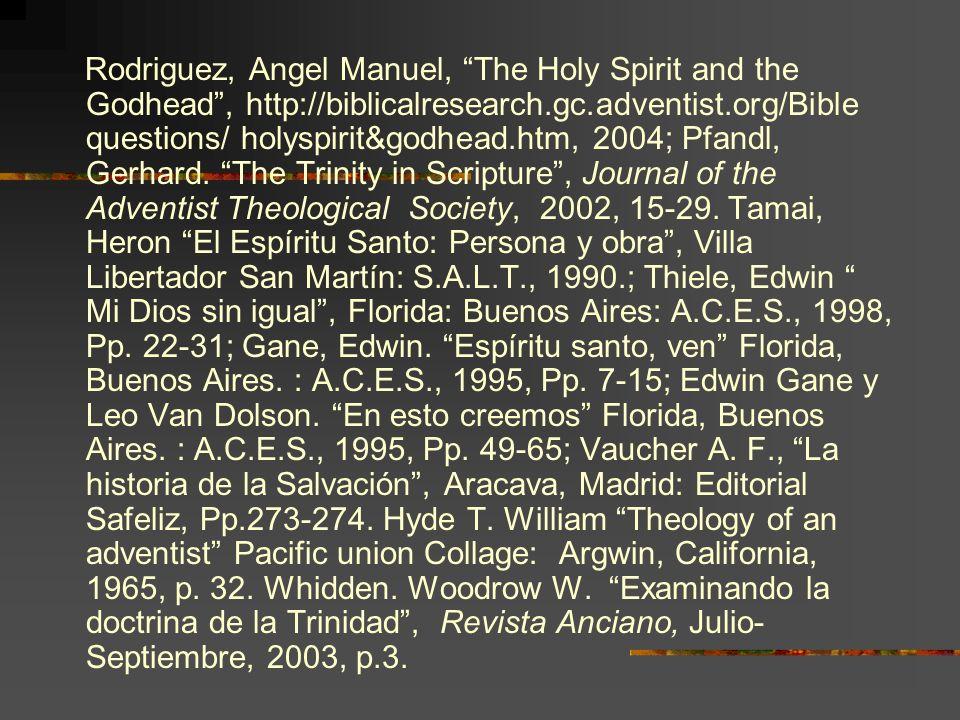 Rodriguez, Angel Manuel, The Holy Spirit and the Godhead, http://biblicalresearch.gc.adventist.org/Bible questions/ holyspirit&godhead.htm, 2004; Pfan