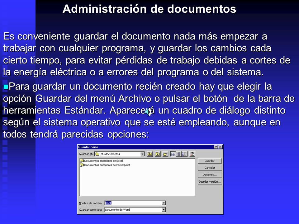 Administración de documentos Administración de documentos Es conveniente guardar el documento nada más empezar a trabajar con cualquier programa, y gu