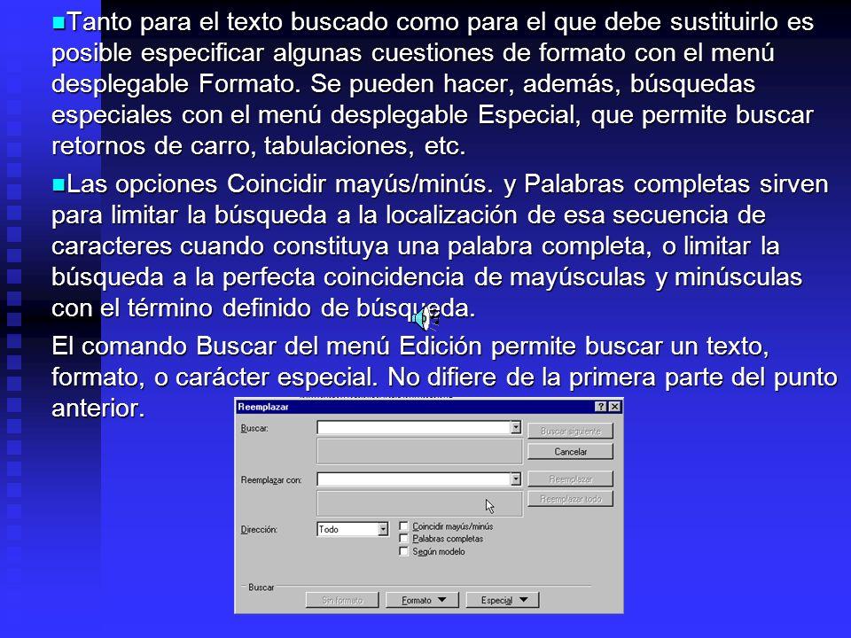 Tanto para el texto buscado como para el que debe sustituirlo es posible especificar algunas cuestiones de formato con el menú desplegable Formato. Se