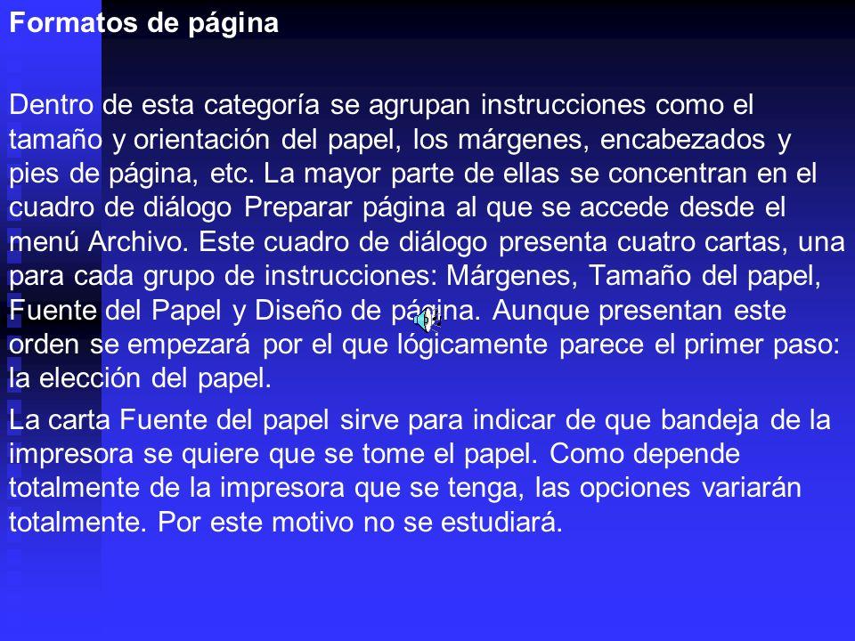 Formatos de página Dentro de esta categoría se agrupan instrucciones como el tamaño y orientación del papel, los márgenes, encabezados y pies de págin