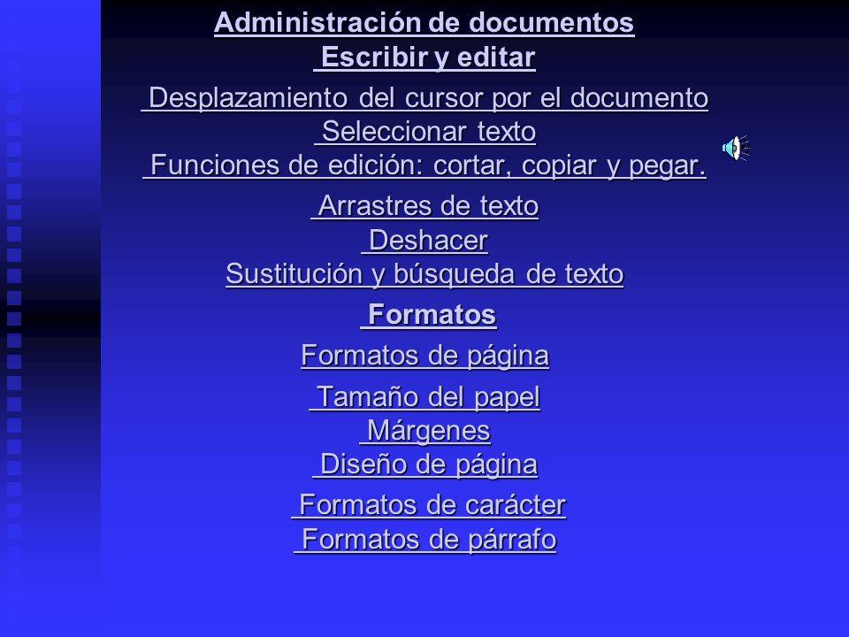 Administración de documentos Escribir y editar Desplazamiento del cursor por el documento Seleccionar texto Funciones de edición: cortar, copiar y peg