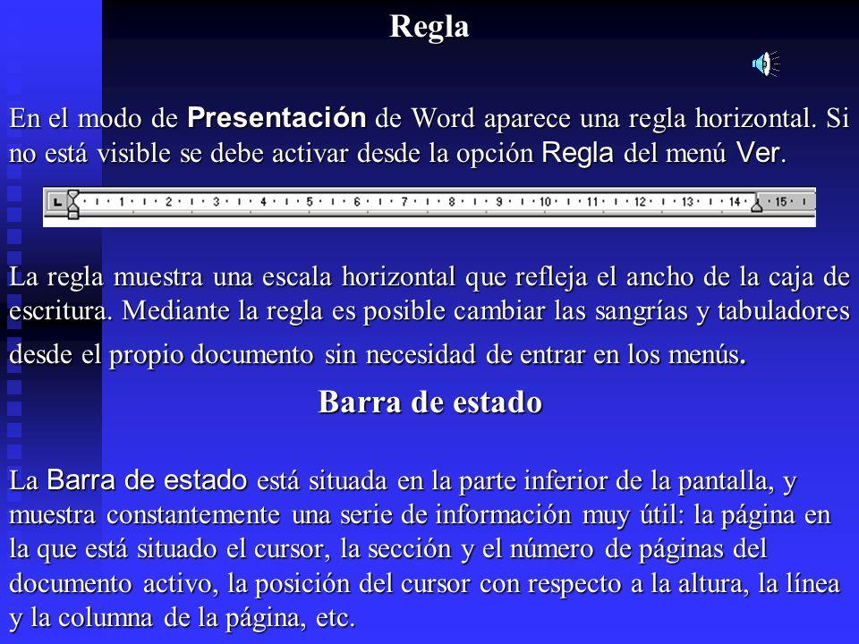 Regla En el modo de Presentación de Word aparece una regla horizontal. Si no está visible se debe activar desde la opción Regla del menú Ver. En el mo