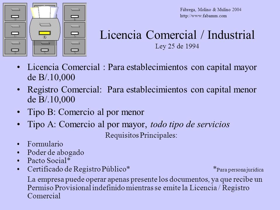 Licencia Comercial / Industrial Ley 25 de 1994 Licencia Comercial : Para establecimientos con capital mayor de B/.10,000 Registro Comercial: Para esta