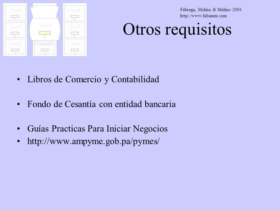 Otros requisitos Libros de Comercio y Contabilidad Fondo de Cesantía con entidad bancaria Guías Practicas Para Iniciar Negocios http://www.ampyme.gob.
