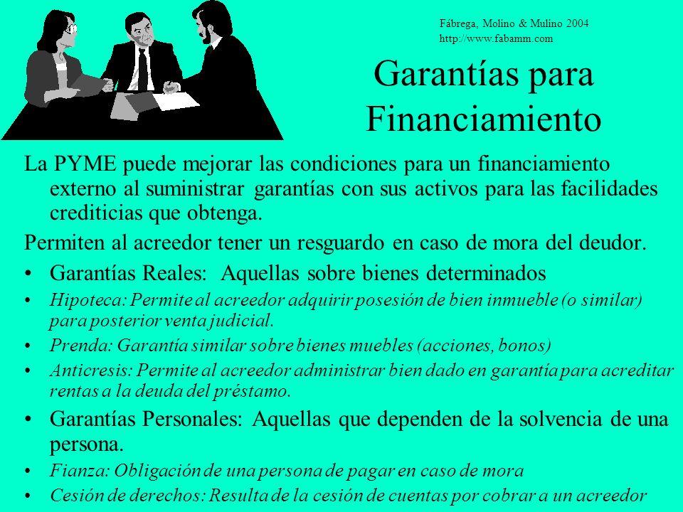 Garantías para Financiamiento La PYME puede mejorar las condiciones para un financiamiento externo al suministrar garantías con sus activos para las f