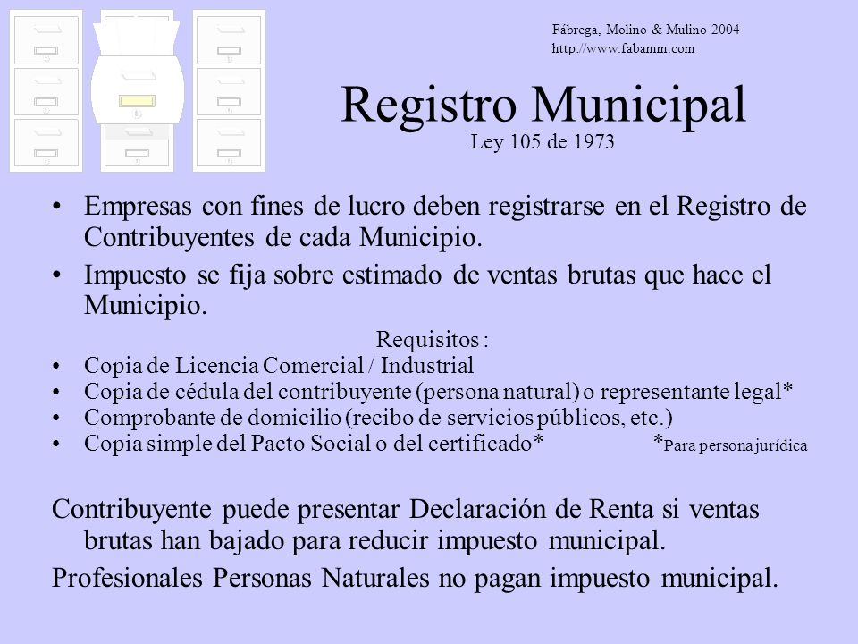 Registro Municipal Ley 105 de 1973 Empresas con fines de lucro deben registrarse en el Registro de Contribuyentes de cada Municipio. Impuesto se fija