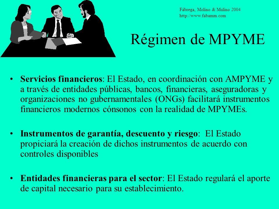 Régimen de MPYME Servicios financieros: El Estado, en coordinación con AMPYME y a través de entidades públicas, bancos, financieras, aseguradoras y or