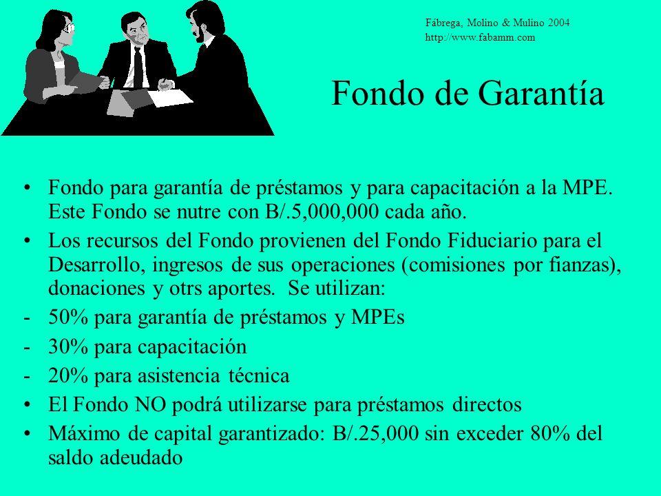 Fondo de Garantía Fondo para garantía de préstamos y para capacitación a la MPE. Este Fondo se nutre con B/.5,000,000 cada año. Los recursos del Fondo