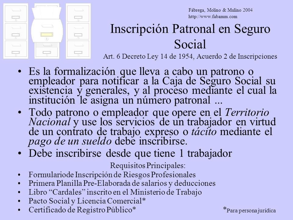 Inscripción Patronal en Seguro Social Art. 6 Decreto Ley 14 de 1954, Acuerdo 2 de Inscripciones Es la formalización que lleva a cabo un patrono o empl